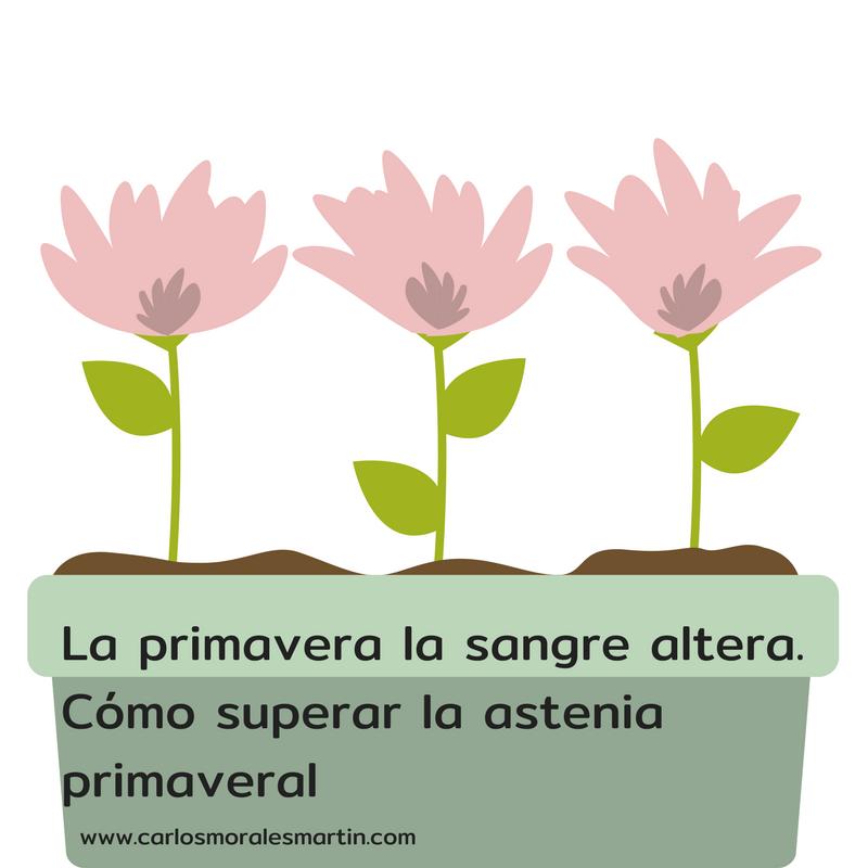 la primavera la sangre altera y como superar la astenia primaveral